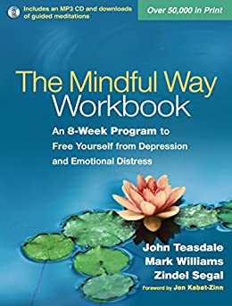 The Mindful Way Workbook: An 8-Week Program to Free Yourself from Depression and Emotional Distress by [Teasdale, John, Williams, Mark, Segal, Zindel V.]