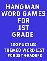 Hangman Word Games For 1st Grade: 100 Puzzles Themed word list for 1st Graders