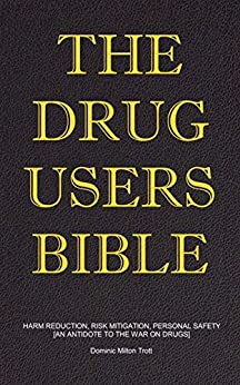 The Drug Users Bible: Harm Reduction, Risk Mitigation, Personal Safety by [Trott, Dominic Milton]