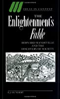 The Enlightenment's Fable: Bernard Mandeville and the Discovery of Society (Ideas in Context)