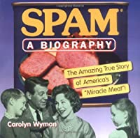SPAM: A Biography: The Amazing True Story of America's Miracle Meat! [並行輸入品]