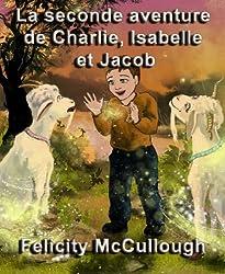 La seconde aventure de Charlie, Isabelle et Jacob (Les aventures magiques de Charlie et Isabelle) (French Edition)