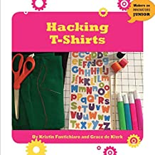 Hacking T-Shirts (21st Century Skills Innovation Library: Makers as Innovators Junior)