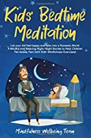Kids' Bedtime Meditation: Let your Kid Feel Happy and Calm Into a Fantastic World. A Mindful and Relaxing Night-Night Stories to Help Children Fall Asleep Fast (with Kids' Mindfulness Exercises).