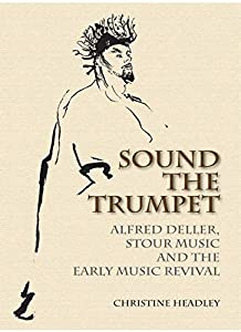 Sound the Trumpet: Alfred Deller, Stour Music and the Early Music Revival (English Edition)