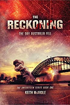 The Reckoning: The Day Australia Fell (The Unforeseen Series Book 1) by [McArdle, Keith]