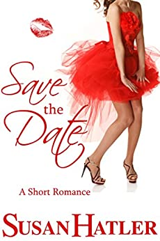 Save the Date (Better Date than Never Book 4) by [Hatler, Susan]