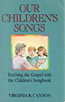 Our Children's Songs: Teaching the Gospel With the Children's Songbook