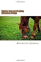 Grazing Chestnut Stripe Equine Journal: Notebook / Diary / Blank Book (Horse Photo Journals / Notebooks / Diaries)