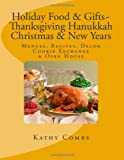 Holiday Food & Gifts, Thanksgiving*Hanukkah*Christmas*New Years,: Menus, Recipes, Decor, Cookie Exchange, Open House