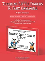 Teaching Little Fingers to Play Ensemble: Arranged for 1 Piano, 4 Hands and 2 Pianos, 4 Hands, A Book of Accompaniments to Supply the Harmonies in Connection With Teaching Little Fingers to Play (Teaching Little Fingers to Play Supplementary Series)