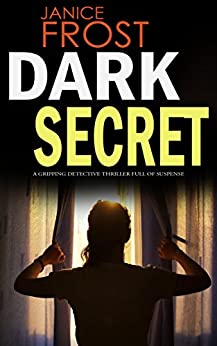 DARK SECRET a gripping detective thriller full of suspense (Detective Ava Merry Book 2) by [FROST, JANICE]