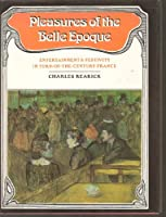 Pleasures of the Belle Epoque: Entertainment and Festivity in Turn-Of-The-Century France