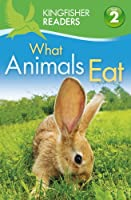 What Animals Eat (Kingfisher Readers. Level 2)