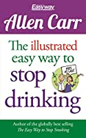 The illustrated easy way to stop drinking (Allen Carr's Easyway)