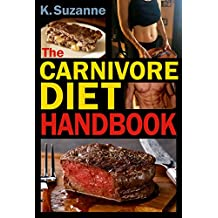 The Carnivore Diet Handbook: Get Lean, Strong, and Feel Your Best Ever on a 100% Animal-Based Diet (with meal plans, keto recipes, and smart tips to start)