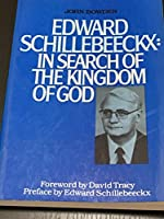 Edward Schillebeeckx in Search of the Kingdom of God