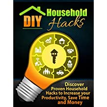 DIY Household Hacks: Discover Proven Household Hacks to  Increase  your Productivity, Save Time and Money (Diy Projects, Home improvement, Diy)