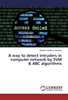 A way to detect intruders in computer network by SVM & ABC algorithms