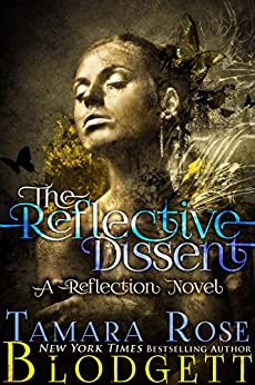 The Reflective Dissent (#3): A New Adult Dark Fantasy Paranormal Romance (The Reflection Series) by [Blodgett, Tamara Rose]