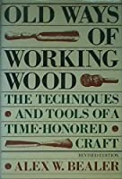 OLD WAYS OF WORKING WOOD REV E