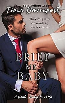 Brief Me, Baby: A Yeah, Baby Novella by [Davenport, Fiona, Christensen, Elle, Paige, Rochelle]
