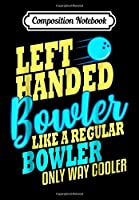 Composition Notebook: Bowling Left Handed Bowler Funny Team Gift Leftie, Journal 6 x 9, 100 Page Blank Lined Paperback Journal/Notebook
