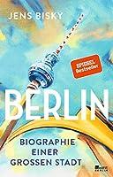 Berlin: Biographie einer grossen Stadt
