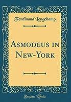 Asmodeus in New-York (Classic Reprint)