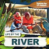 Life by the River (Human Habitats)
