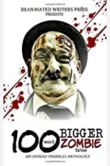 100 Word BIGGER Zombie Bites: An Undead Drabbles Anthology (Reanimated Writers Undead Drabbles) ペーパーバック