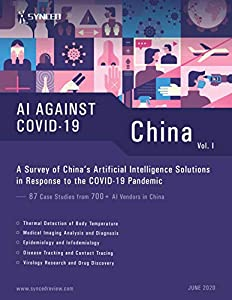 A Survey of China's Artificial Intelligence Solutions in Response to the COVID-19 Pandemic: 87 Case Studies from 700+ AI Vendors in China (English Edition)