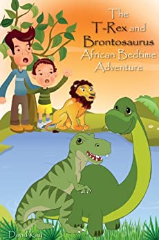 The T-Rex and Brontosaurus: African Bedtime Adventure (Kids Dinosaur Books) by [Kay, David]