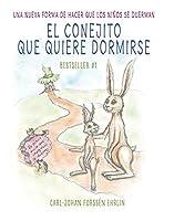 El conejito que quiere dormirse: Un nuevo método para ayudar a los niños a dormi r / The Rabbit Who Wants to Fall Asleep: A New Way of Getting Children to Sleep