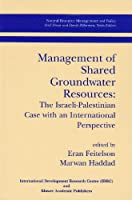 Management of Shared Groundwater Resources: The Israeli-Palestinian Case With International Perspective