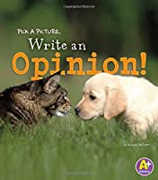 Pick a Picture, Write an Opinion! (A+ Books: Little Scribe)