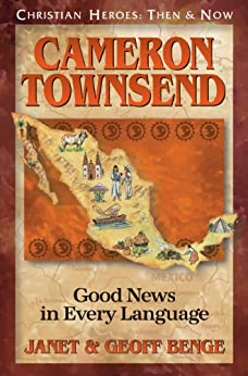 Cameron Townsend: Good News in Every Language (Christian Heroes: Then & Now) by [Benge, Janet, Benge, Geoff]