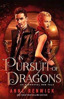 In Pursuit of Dragons (An Elemental Web Tale Book 2) by [Renwick, Anne]