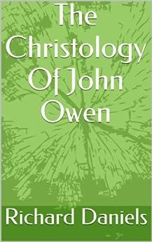 The Christology Of John Owen by [Daniels, Richard]