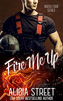 Fire Me Up (North Fork Series Book 1) by [Street, Alicia]
