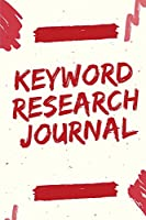 Keyword Research Journal: 6x9, 100 Pages Search Engine Optimization Tool