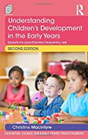 Understanding Childrens Development in the Early Years: Questions practitioners frequently ask (Essential Guides for Early Years Practitioners)