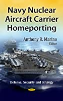 Navy Nuclear Aircraft Carrier Homeporting (Defense, Security and Strategies)