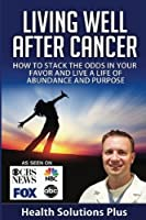 Living Well After Cancer: How To Stack The Odds In Your Favor And Live A Life of Abundance And Purpose [並行輸入品]