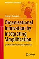 Organizational Innovation by Integrating Simplification: Learning from Buurtzorg Nederland (Management for Professionals) by Sharda S. Nandram(2014-11-20)