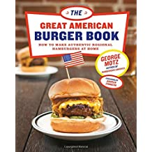 Great American Burger Book, The: How to Make Authentic Regional Hamburgers at Home