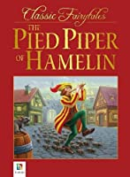 The Pied Piper Of Hamelin (Classic Fairytales)