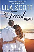 To Trust Again: A Sweet Romance (Forty and Free)