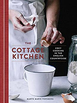 The Cottage Kitchen: Cozy Cooking in the English Countryside by [Forsberg, Marte Marie]