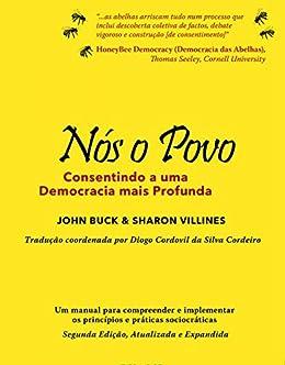 Nós o Povo, Consentindo a uma Democracia mais Profunda (Portuguese Edition) by [Buck, John, Villines, Sharon]